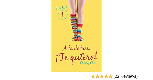 A la de tres: ¡Te quiero! (Sin Mar nº 1) (Spanish Edition) - Kindle edition by Cherry Chic. Literature & Fiction Kindle eBooks @ Amazon.com.