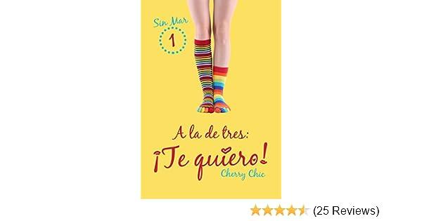 A la de tres: ¡Te quiero! (Sin Mar nº 1) (Spanish Edition) - Kindle edition by Cherry Chic. Literature & Fiction Kindle eBooks @ Amazon.com.