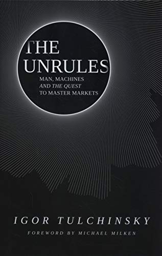 The Unrules: Man, Machines and the Quest to Master Markets (Best Tens Machine Uk)