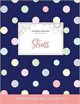 Book Maltagebuch für Erwachsene: Stress (Haustierillustrationen, Punkte)