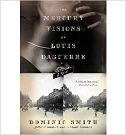 [ The Mercury Visions of Louis Daguerre By Smith, Dominic ( Author ) 2007 ]