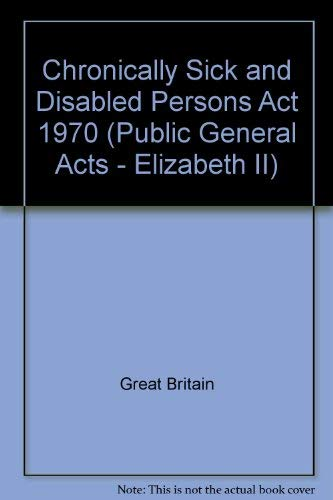 Chronically Sick and Disabled Persons Act 1970: Elizabeth II. Chapter 44 (Public General Acts - Elizabeth II)