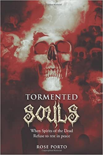 Book Tormented Souls: When Spirits of the Dead Refuse to Rest in Peace by Rose Porto (21-Nov-2013)