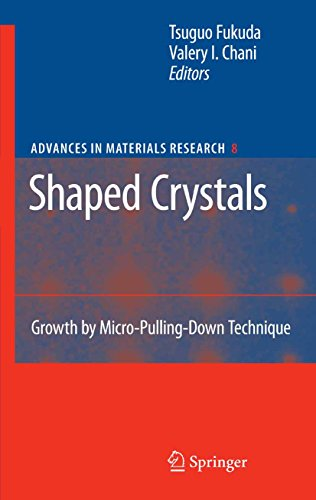 (Shaped Crystals: Growth by Micro-Pulling-Down Technique (Advances in Materials Research Book)