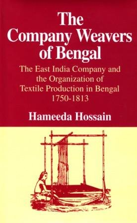 Read Online The Company Weavers of Bengal: The East India Company and the Organization of Textile Production in Bengal 1750-1813 pdf epub