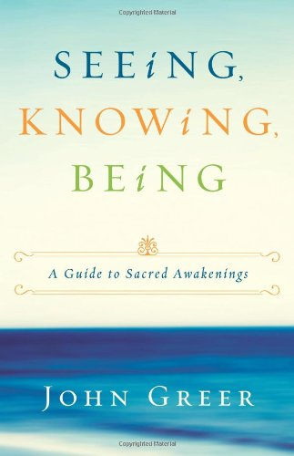 Download Seeing, Knowing, Being: A Guide to Sacred Awakenings PDF