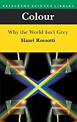 Colour: Why the World Isn't Grey (Princeton Science Library)