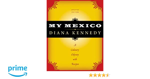 My mexico a culinary odyssey with recipes the william and bettye recipes the william and bettye nowlin series in art history and culture of the western hemisphere diana kennedy 9780292748408 amazon books fandeluxe Gallery