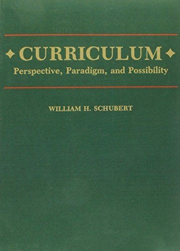 Curriculum: Perspective, Paradigm, and Possibility by William H. Schubert (1985-10-18)