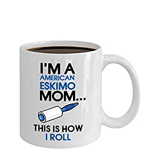 American Eskimos Mug - I'm An American Eskimo Mom - This Is How I Roll - American Eskimo - Eskimos 18