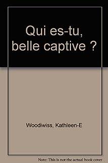 Qui es-tu belle captive ?, Woodiwiss, Kathleen E.