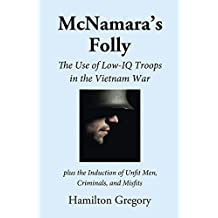 McNamara's Folly: The Use of Low-IQ Troops in the Vietnam War