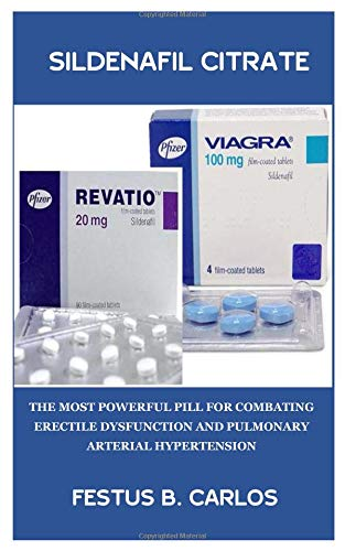 Sildenafil Citrate: The Most Powerful Pill for Combating Erectile Dysfunction and Pulmonary Arterial Hypertension