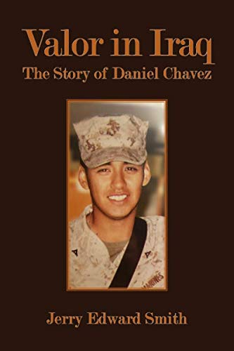 Valor in Iraq: The Story of Daniel Chavez (The Story Of Daniel)