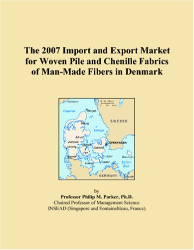 The 2007 Import and Export Market for Woven Pile and Chenille Fabrics of Man-Made Fibers in Denmark pdf epub