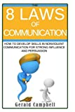 Communication: The 8 Laws of Communication: How to Develop Skills in Nonviolent Communication for Strong Influence and Persuasion (The 8 Laws of Self Improvement) (Volume 9)