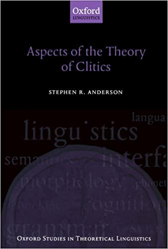 Aspects of the Theory of Clitics (Oxford Studies in