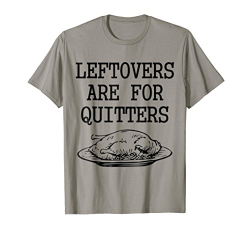 Leftovers Are For Quitters Funny Thanksgiving Turkey T Shirt