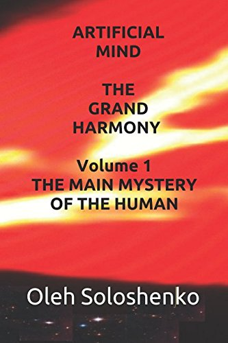 Download ARTIFICIAL MIND. THE GRAND HARMONY Volume 1 THE MAIN MYSTERY OF THE HUMAN ebook