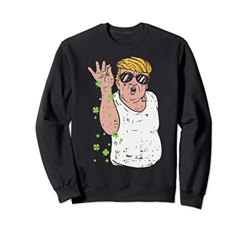 Funny Irish Trump Sweatshirt St Patricks Day Shamrocks Salt