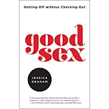 Good Sex: Getting Off Without Checking Out Audiobook by Jessica Graham Narrated by Jessica Graham