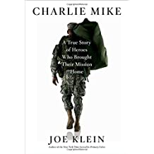 Charlie Mike: A True Story of Heroes Who Brought Their Mission Home by Joe Klein (2015-10-20)