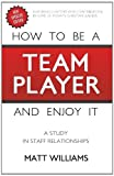 How to Be Team Player and Enjoy It, Matt Williams, 1620202352
