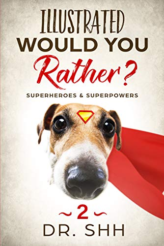Illustrated Would You Rather? Superheroes & Superpowers by Dr. Shh ebook deal
