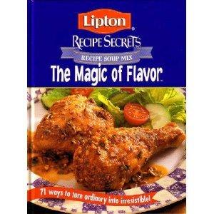 Lipton Recipe Secrets The Magic of Flavor (71 Ways To Turn Ordinary Into Irresistible)
