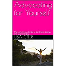 Advocating for Yourself: The Laypersons Guide to Contracts, Scams and Overcharging