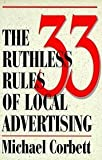 The 33 Ruthless Rules of Local Advertising, Corbett, Michael, 0942540131