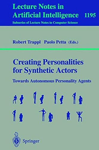 Creating Personalities for Synthetic Actors: Towards Autonomous Personality Agents (Lecture Notes in Computer Science) by Springer