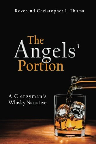 The Angels' Portion, Volume 1: A Clergyman's Whisky Narrative by Rev. Christopher Ian Thoma