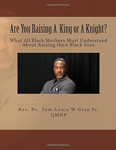 Download Are You Raising A King Or A Knight?: What All Black Mothers Must Understand About Raising their Black Sons PDF ePub fb2 ebook