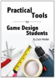 Practical Tools for Game Design Students, Zack Hiwiller, 1461004209