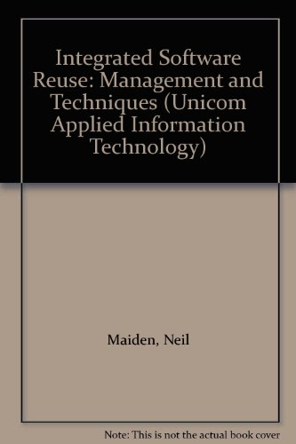 Integrated Software Reuse: Management and Techniques (Unicom Applied Information Technology) by Brand: Avebury Technical