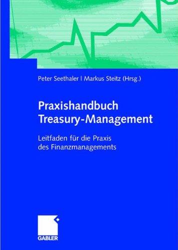Praxishandbuch Treasury-Management: Leitfaden für die Praxis des Finanzmanagements