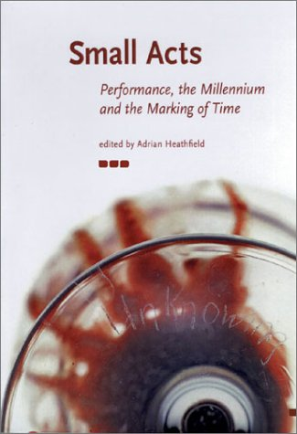 Small Acts. Performance, the Millennium and the Marking of Time ebook