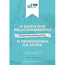 Saúde Sistêmica: A saúde dos relacionamentos como ferramenta para o profissional de saúde (Portuguese Edition)