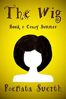 THE WIG: Crazy Summer, 1 (childrens books ages 9-12, humor ) by [Suerth, Renata]