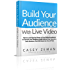 Build Your Audience With Live Video: How to Leverage The Power Of Live Online Broadcasts to Tap into Your Audience, Build A Brand That You Love and a Business That Will Stand the Test of Time