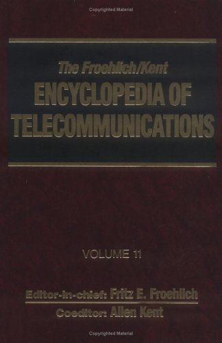 The Froehlich/Kent Encyclopedia of Telecommunications: Volume 11 - Microwave Communications Systems and Devices to Modern Optical Character - Kent Optical