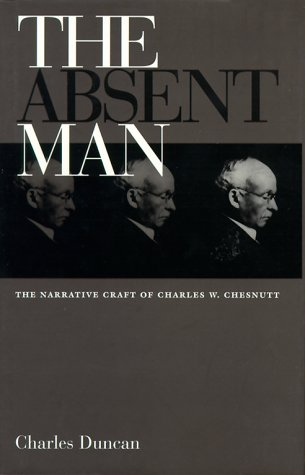 The Absent Man: The Narrative Craft of Charles W. Chesnutt