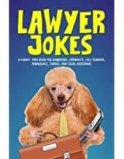 Lawyer Jokes: 200+ Funny Gags for Barristers, Attorneys, Law Students, Paralegals, Judges, and Legal Assistants