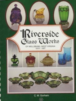 Riverside Glass Works of Wellsburg, West Virginia, 1879-1907