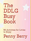 The DDLG Busy Book: 50 Activities for Littles to Enjoy