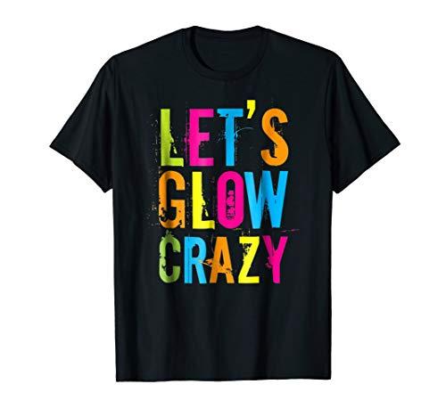 Lets Glow Crazy Retro Neon Party Tshirt