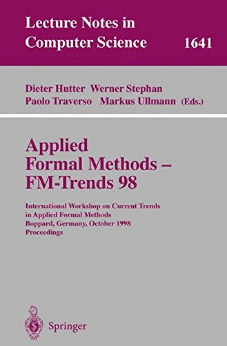 Applied Formal Methods - FM-Trends 98: International Workshop on Current Trends in Applied Formal Methods, Boppard, Germ