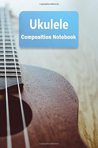 Ukulele Composition Notebook: Ukulele Staff Paper Notebook | Blank Sheet  Music Log book for Musicians, Teachers and Students | 6