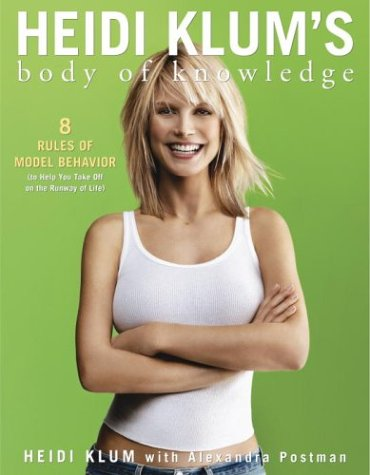 Heidi Klums Body Of Knowledge  8 Rules Of Model Behavior  To Help You Take Off On The Runway Of Life